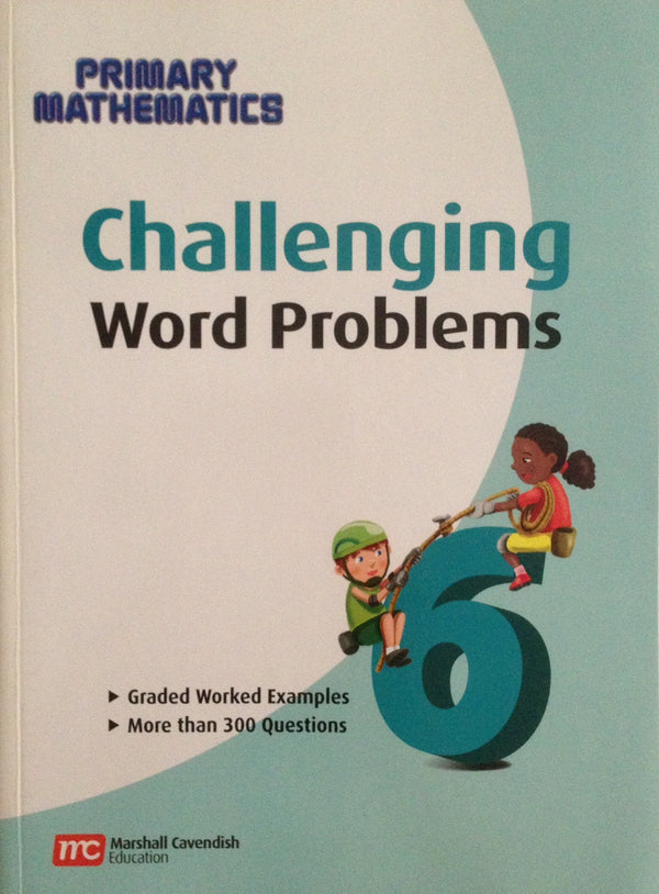 Singapore Math: Grade 6 Primary Mathematics Challenging Word Problems  (Common Core Edition)