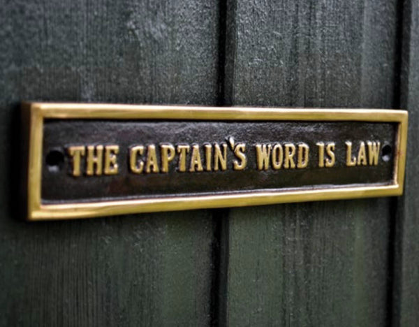 The Captains word is law !!  Great sign for anyone who thinks they're the boss. Solid brass and supplied with screws.