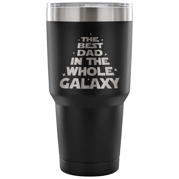 The Best Dad in the Whole Galaxy 30 oz Tumbler - Travel Cup, Coffee Mug
