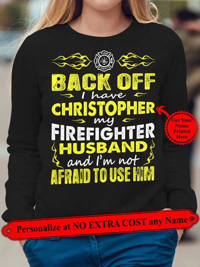 "Back Off I Have ""Name To Print"" My Firefighter Husband Personalize Shirt (70% OFF Today) Most Buy 2-4 Shirts"