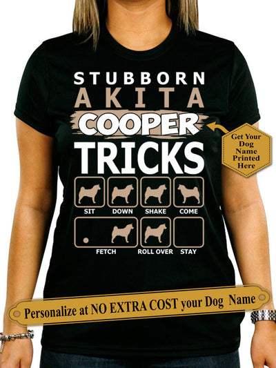 "Stubborn Akita ""Dog Name"" Tricks. Personalize Shirt With Dog Names On Shirt (70% Off Today) Most Buyers Buy 2-4 Shirts"