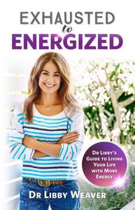 Exhausted To Energized: Dr Libby Weaver