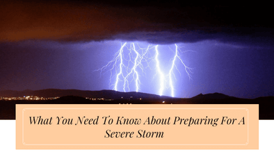 What You Need To Know About Preparing For A Severe Storm