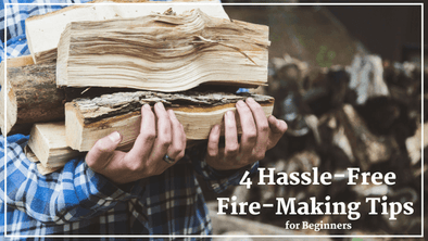 4 Hassle-Free Fire-Making Tips for Beginners