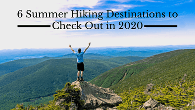6 Summer Hiking Destinations to Check Out in 2020