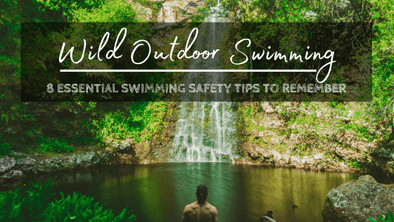 Wild Outdoor Swimming: 8 Essential Swimming Safety Tips to Remember