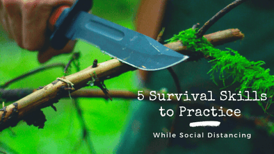 5 Survival Skills to Practice While Social Distancing