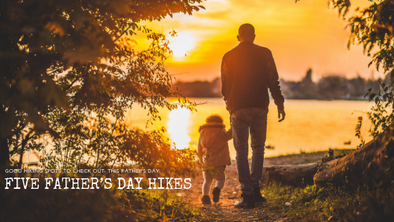 Five Father's Day Hikes To Check Out This Weekend