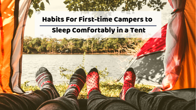 9 Habits For First-time Campers To Sleep Comfortably in a Tent