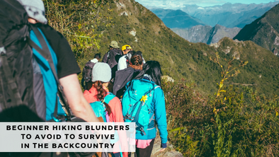 Beginner Hiking Blunders to Avoid To Survive in the Backcountry