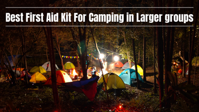 Best First Aid Kit For Camping In Larger Groups