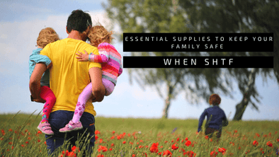 Essential Supplies to Keep Your Family Safe When SHTF