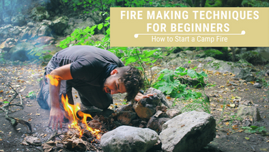 Fire Making Techniques for Beginners: How to Start a Campfire