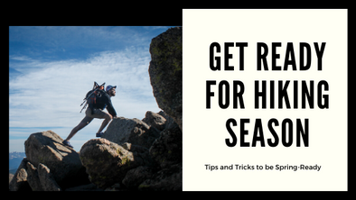 Get Ready for Hiking Season: Tips and Tricks to be Spring-Ready