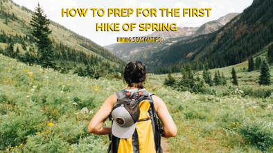 Hiking Season: How to Prep for the First Hike of Spring