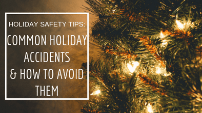 Holiday Safety Tips Common Holiday Accidents & How to Avoid Them