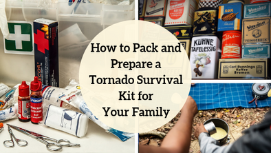 How to Pack and Prepare a Tornado Survival Kit for Your Family