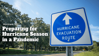 Hurricane 101: Preparing for Hurricane Season in a Pandemic