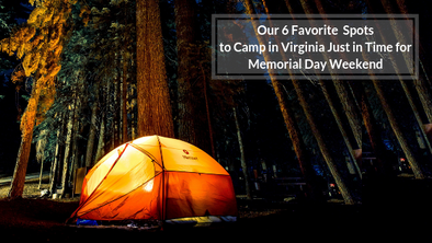 Our 6 Favorite  Spots to Camp in Virginia Just in Time for Memorial Day Weekend