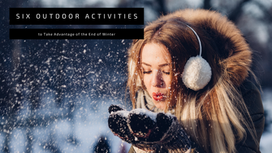 Six Outdoor Activities to Take Advantage of the End of Winter