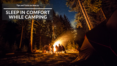 Tips and Tricks on How to Sleep in Comfort While Camping