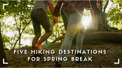 Five Hiking Destinations For Spring Break