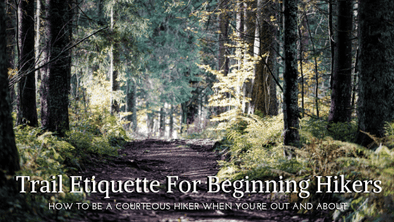 Hiking Tips 101: Trail Etiquette For Beginning Hikers