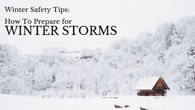 Winter Safety Tips: How To Prepare for Winter Storms