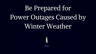 Be Prepared for Power Outages Caused by Winter Weather
