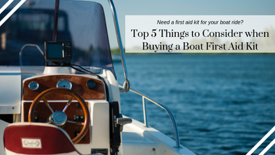 Top 5 Things to Consider when Buying a Boat First Aid Kit