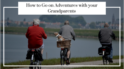 How to Go on Adventures with your Grandparents
