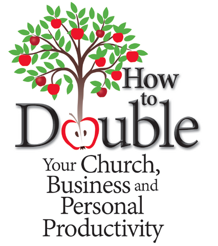 How to Double Your Church, Business, and Personal Productivity