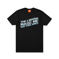 LIQUOR MADE ME DO IT TEE