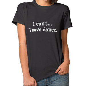 """I Have Dance"" T-Shirt Women"