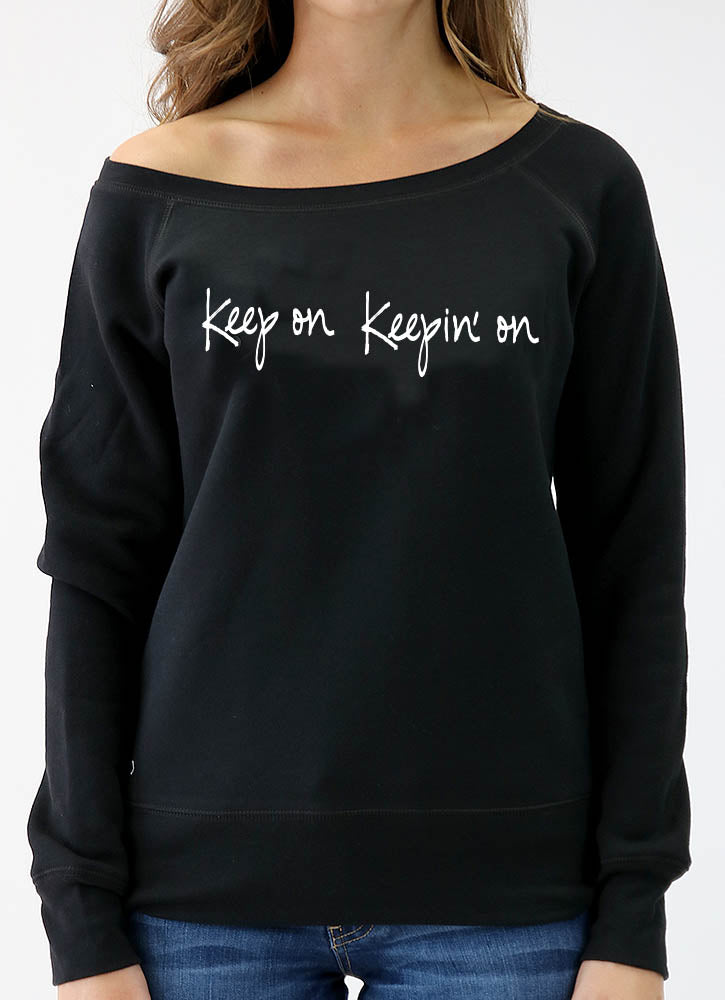 KEEP ON KEEPIN' ON SPONGE FLEECE WIDENECK SWEATSHIRT