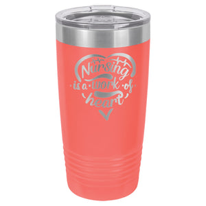 Nursing is a work of Heart Tumbler 20 oz. - 18 color options