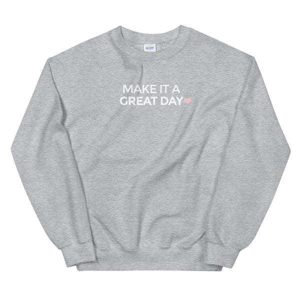 Make It A GREAT Day Crewneck Sweatshirt