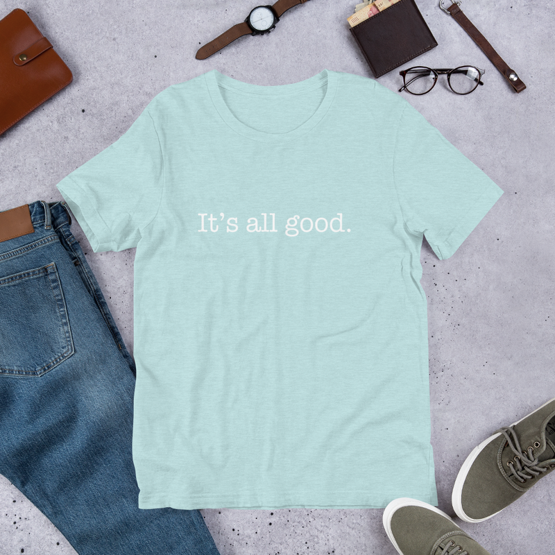 It's All Good Women's T-Shirt