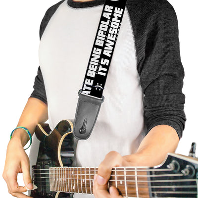 Guitar Strap - I HATE BEING BIPOLAR-IT'S AWESOME Black/White