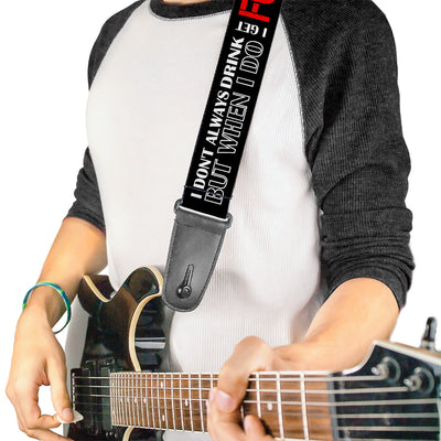 Guitar Strap - I DON'T ALWAYS DRINK BUT WHEN I DO I GET FUCKED UP Black/White/Red