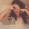 Surviving Mercury Retrograde: A Self-Care Series