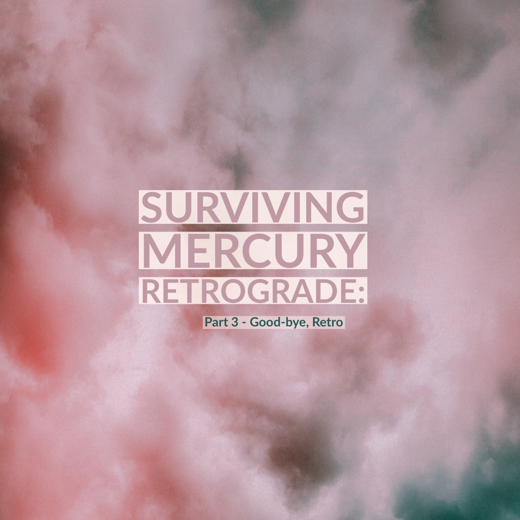 Surviving Mercury Retrograde: Part Three - Conscious Practices
