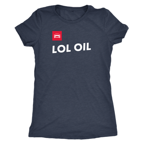 LOL OIL - Next Level T-shirt for Women