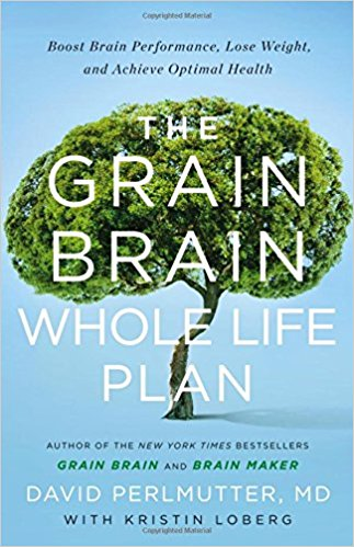 The Grain Brain Whole Life Plan by David Perlmutter