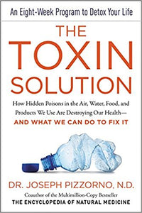 The Toxin Solution: How Hidden Poisons in the Air, Water, Food, and Products We Use Joseph Pizzorno