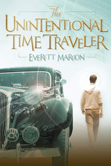 The Unintentional Time Traveller by Everett Maroon