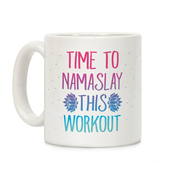 Time To Namaslay This Workout Ceramic Coffee Mug