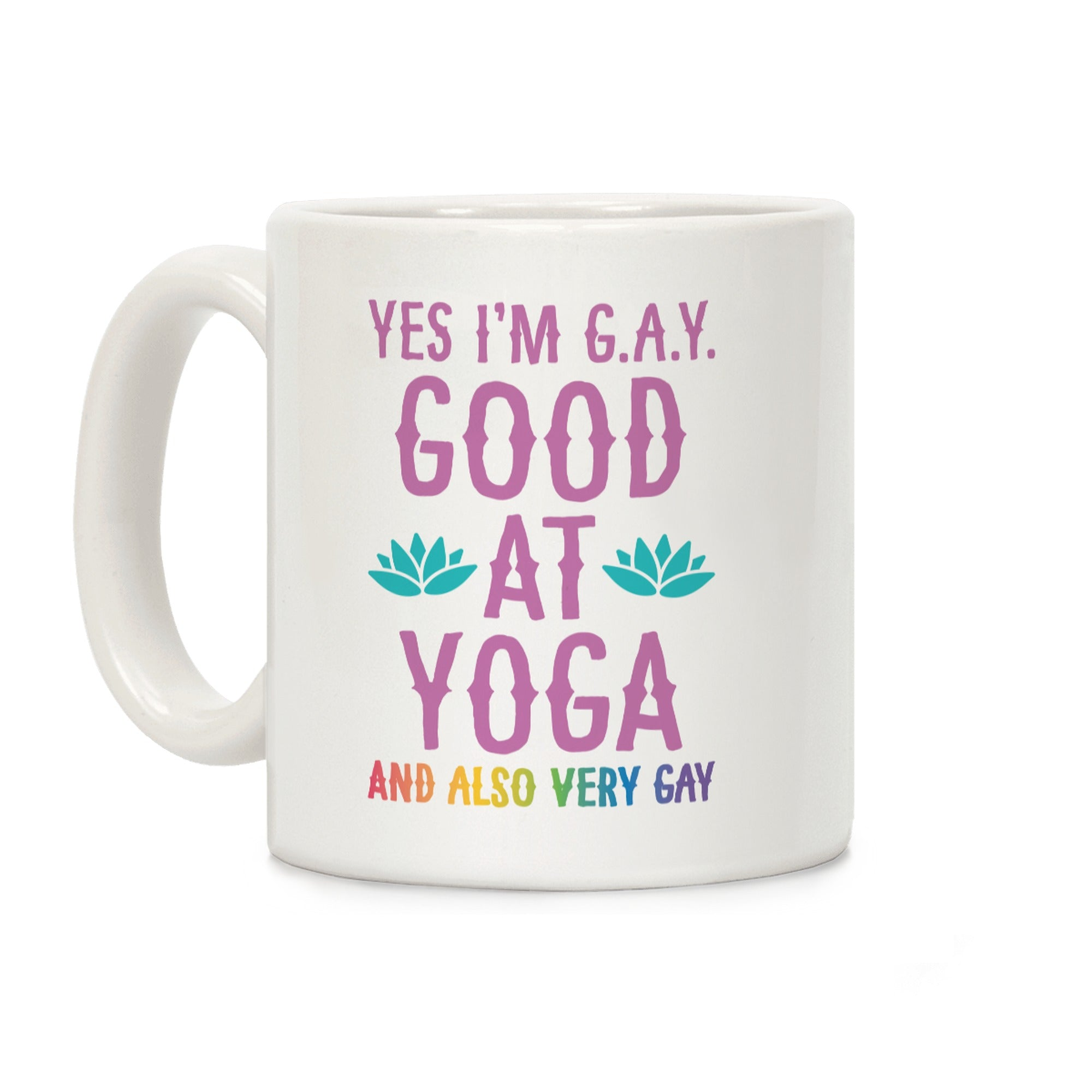 Yes I'm G.A.Y. (Good At Yoga) And Also Very Gay Ceramic Coffee Mug