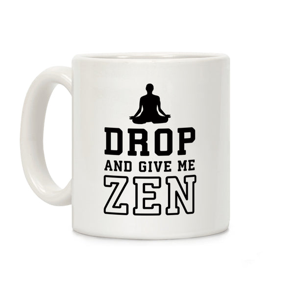 Drop And Give Me Zen Ceramic Coffee Mug