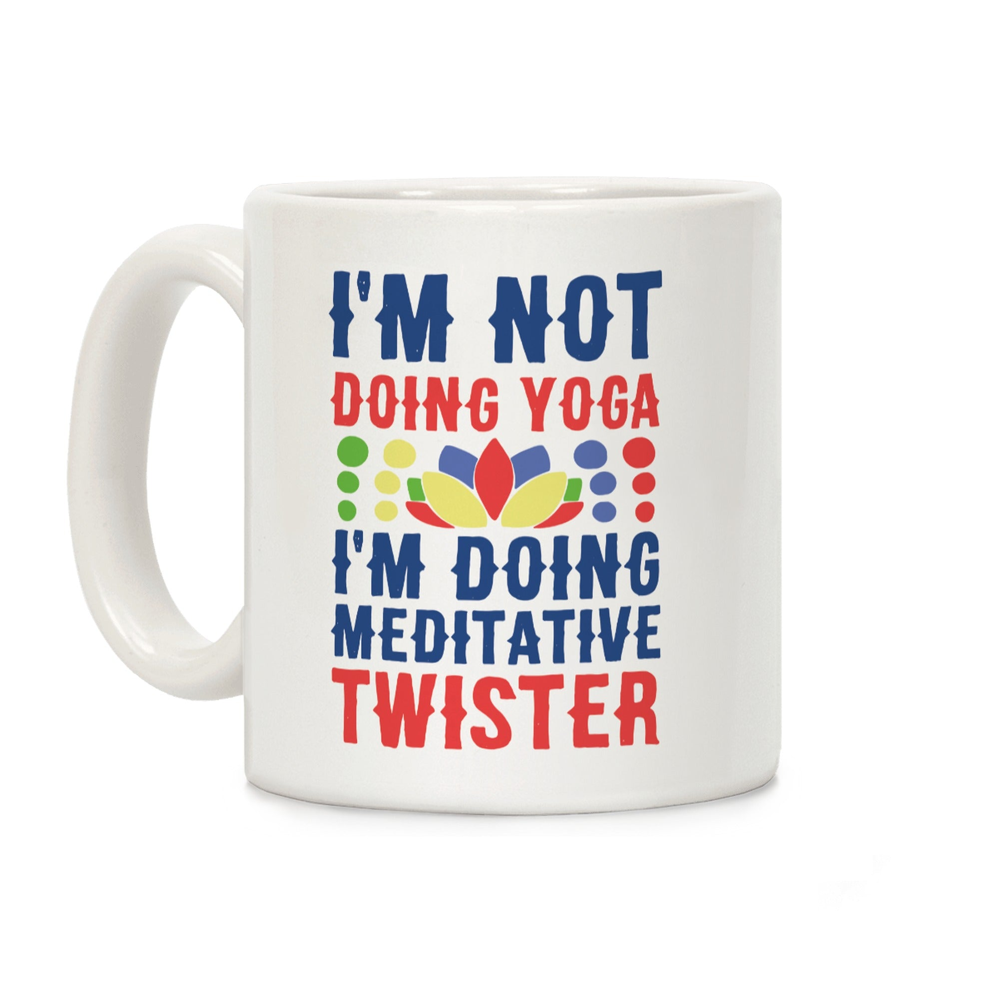 I'm Not Doing Yoga, I'm Doing Meditative Twister Ceramic Coffee Mug